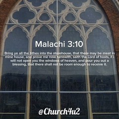 "Malachi 3-10 ""Bring ye all the tithes into the storehouse, that there may be meat in mine house, and prove me now herewith, saith the Lord of hosts, if I will not open you the windows of heaven, and pour you out a blessing, that there shall not be room en (@CHURCH4U2) Tags: bible verse pic"