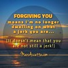 Forgiving you means I'm no longer dwelling on what a jerk you're are... (it doesn't mean that you are not still a jerk!) #inspire #quotes #motivational #quoteoftheday #truth #quotestoliveby #instagood #instadaily #instalike #instaquote #jerk #forgive (Marc Accetta Seminars) Tags: inspire quotes motivational quoteoftheday truth quotestoliveby instagood instadaily instalike instaquote jerk forgive