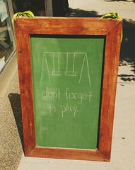 Don't Forget to Play (Georgie_grrl) Tags: chalkboard storefront dontforgettoplay wordsofwisdom stclairavenuewest toronto ontario