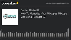 How To Monetize Your Mixtapes Mixtape Marketing Podcast 27 The Corporatethief Beats (corporatethief) Tags: how to monetize your mixtapes mixtape marketing podcast 27