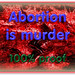 Abortion is murder - here is 100% proof ...