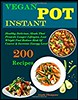 Vegan Instant Pot: 200 Healthy Delicious vegan Recipes That Promote Longer Lifespan, Lose Weight Fast Reduce Risk Of Cancer & Increase Energy Level (trolleytrends) Tags: cancer delicious energy fast healthy increase instant level lifespan longer lose promote recipes reduce risk vegan weight