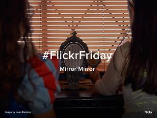 Flickr Friday - Mirror Mirror