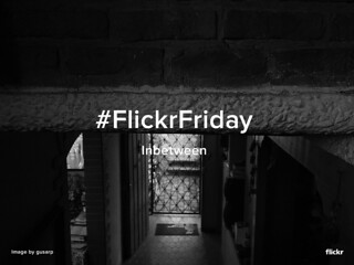 Flickr Friday - Inbetween