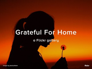 Grateful For My Home - a Flickr Gallery