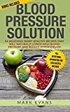 Blood Pressure: Blood Pressure Solution: 54 Delicious Heart Healthy Recipes That Will Naturally Lower High Blood Pressure and Reduce Hypertension: Volume 2 (Blood Pressure Series) (trolleytrends) Tags: blood delicious healthy heart high hypertension lower naturally pressure recipes reduce series solution volume will