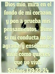 #EresUnaPerlaPreciosaEnLasManosDeDios . #DiosMio, #Mira #ElFondoDeMiCorazon, y pon a prueba #MisPensamientos. Dime si mi #Conducta no te #Agrada y #Enseñame a #Vivir como quieres que yo #Viva. #Salmos 139:23-24 #CitasParaCompartir (Citas para Compartir) Tags: viva citasparacompartir conducta elfondodemicorazon diosmio enseñame mispensamientos vivir eresunaperlapreciosaenlasmanosdedios agrada salmos mira
