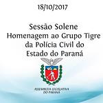 Sessão Solene em homenagem ao Grupo Tigre da Polícia Civil do Estado do Paraná