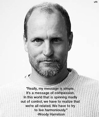 Wisdom Quotes : Woody Harrelson's message… (omgquotes.com) Tags: quotes life love inspirational motivational
