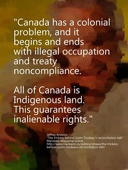 """Quotation: """"Canada has a colonial problem, and it begins and ends with illegal occupation and treaty noncompliance...."""" (Ken Whytock) Tags: canada problem colonial occupation illegal treaty noncompliance indigenous land guarentees inalienable quotation ansloos"""