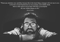 """ThinkSouthpaw via Instagram (thinksouthpaw) Tags: """"please pay attention very carefully because this is truest thing stranger will ever say you in face such hopelessness our eventual undeniable death there little point least trying accomplish all your wildest dreams life"""" thatkevinsmith motivation kevinsmith quotes getmotivated"""