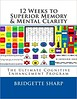 Pdf Online 12 Weeks to Superior Memory & Mental Clarity: The Ultimate Cognitive Enhancement Program -  Unlimed acces book - By Bridgette Sharp (shoping book) Tags: 12 weeks superior memory mental clarity the ultimate cognitive enhancement program