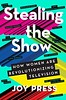 Download   Stealing the Show: How Women Are Revolutionizing Television For Ipad (poknagoydi top ebook) Tags: download stealing