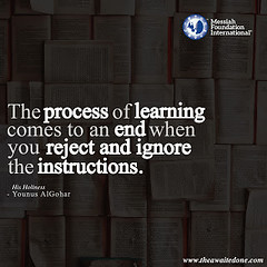 Quote of the Day: The Process of Learning... (Mehdi/Messiah Foundation International) Tags: ignore instructions learn learning obey process quote quoteoftheday quotes reject right student teacher younusalgohar