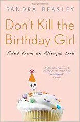 Full Download Don t Kill the Birthday Girl: Tales from an Allergic Life -  Unlimed acces book - By Sandra Beasley (best helthy book) Tags: full download don t kill birthday girl tales from an allergic life unlimed acces book by sandra beasley