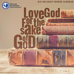 Quote of the Day: Love God for the Sake of God (Mehdi/Messiah Foundation International) Tags: dios god godly love quote quotes spirituality younusalgohar