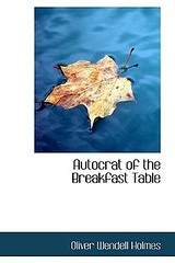 Where to read Autocrat of the Breakfast Table by Oliver Wendell Holmes Sr.  reader download touch selling epub (JUHJBEXTJJ3STMRNYYQF5KXYTH) Tags: pdf read book