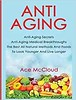 Best PDF Anti-Aging: Anti-Aging Secrets Anti-Aging Medical Breakthroughs The Best All Natural Methods And Foods To Look Younger And Live Longer -  [FREE] Registrer - By Ace McCloud (House ebook) Tags: best pdf antiaging secrets medical breakthroughs the all natural methods and foods to look younger live longer free registrer by ace mccloud
