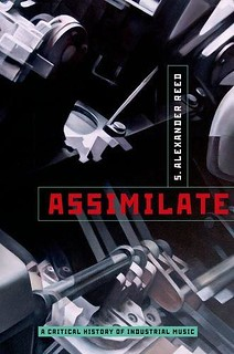 AudioEbook  Assimilate: A Critical History of Industrial Music Pre Order
