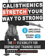 FREE [DOWNLOAD] Calisthenics: STRETCH Your Way to STRONG: The #1 Flexibility for Bodyweight (gudrizeydu sports ebook shop) Tags: free download calisthenics