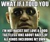 I'm not racist (FunnyFiasco) Tags: funny dank meme race jokes