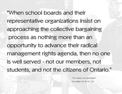 """Quotation: """"When school boards and their  representative organizations insist on  approaching the collective bargaining  process as nothing more than an opportunity to advance their radical  management rights agenda, then no one is well served - not our m (Ken Whytock) Tags: schoolboards representatives organizations collectivebargaining process opportunity radical management rights agenda teachers members students ontario citizens"""