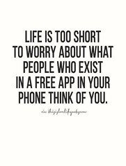 Life is too short to worry about  what people who exist in a free App  in your phone think of you. (tjetjev_gorbatjev@yahoo.co.id) Tags: motivational phone live coffee app sayings poems pictures quotes exist life quote short inspirational hustle free poets wisdom worry thinkingofyou travel