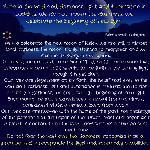 even in the void and darkness, light and illumination is budding. We do not mourn the darkness; we celebrate the beginning of new light (2)