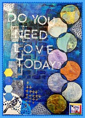 DO YOU NEED LOVE TODAY? 9.5X13.5 (PreZen) Tags: artinmylife art mixedmedia motivational painting layers