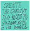 CREATE THE CONTENT YOU WISH TO ENGAGE WITH IN THE WORLD (mugwumpian) Tags: msaed postit content
