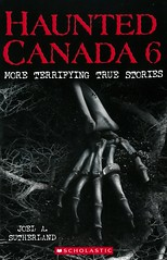 Haunted Canada 6:  More Terrifying True Stories (Vernon Barford School Library) Tags: joelasutherland joel a sutherland normanlanting norman lanting ghost ghosts ghoststories haunted haunting spooky scary canada canadian legends hauntedplaces hauntedhouses vernon barford library libraries new recent book books read reading reads junior high middle vernonbarford fiction fictional novel novels paperback paperbacks softcover softcovers covers cover bookcover bookcovers 9781443148788 series 6 six