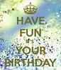 Happy Birthday Quotes : HAVE FUN IT'S YOUR BIRTHDAY (omgquotes.com) Tags: quotes life love inspirational motivational