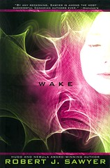 Wake (Vernon Barford School Library) Tags: robertsawyer robert sawyer www series 1 one sciencefiction science fiction ai artificialintelligence webmind artificialorgans blind blindness sight artificialimplants implants womenmathematicians mathematicians worldwideweb youngadult youngadultfiction ya vernon barford library libraries new recent book books read reading reads junior high middle school nonfiction hardcover hard cover hardcovers covers bookcover bookcovers teen teenagers teens visiondisorders 9780670067411