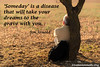 quote-liveintentionally-someday-is-a-disease-that (pdstein007) Tags: quote inspiration inspirationalquote carpediem liveintentionally
