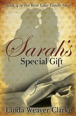 Sarah's Special Gift (Linda Weaver Clarke) Tags: historicalromance cleanromance bearlakevalley idaho bearlakemonster