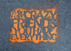 If You Have Crazy Friends You Have Everything (TheMachineStops) Tags: 2017 outdoor nyc newyorkcity manhattan stencil concrete writing text pavement graffart sidewalk urbanart