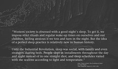 Quotation about our modern views on sleep (Ken Whytock) Tags: westernscoiety westernsociety obsessed goodnight sleep strict prebed rituals children anxious tossandturn perfectsleep humanhistory industrialrevolution social shared family installments dayandnight sleepschedules light temperature