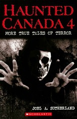 Haunted Canada 4:  More True Tales of Terror (Vernon Barford School Library) Tags: joelasutherland joel a sutherland normanlanting norman lanting ghost ghosts ghoststories haunted haunting spooky scary canada canadian legends hauntedplaces hauntedhouses vernon barford library libraries new recent book books read reading reads junior high middle vernonbarford fiction fictional novel novels paperback paperbacks softcover softcovers covers cover bookcover bookcovers 9781443128933 four 4 series