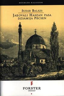 Műemlék Kalauzok, Jakováli Haszan Pasa Dzsámija Pécsen  (Forster központ); 2015, Baranya co., Hungary