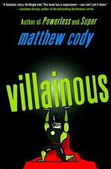 Villainous (Vernon Barford School Library) Tags: matthewcody matthew cody supersofnoblesgreen 3 three series mystery mysteries mysteryfiction mysterystories fantasy fantasyfiction superheroes supernatural supervillains villains action adventure paranormal vernon barford library libraries new recent book books read reading reads junior high middle vernonbarford fiction fictional novel novels paperback paperbacks softcover softcovers covers cover bookcover bookcovers 9780385754927