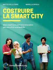 COSTRUIRE LA SMART CITY (uomoplanetario.org) Tags: matteodellatorre costruire smartcity ecologia marielladipaola ibook epub iphone ipad amazon kindle uomoplanetarioorg