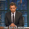 New trending GIF on Giphy (I AM THE VIDEOGRAPHER) Tags: ifttt giphy trump donald idiot seth meyers lnsm moron that guy is