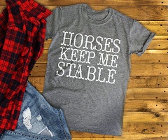 HORSES Keep Me Stable Horse Shirt Horse Lover Gifts Horse Gift Horse Gifts Horse Lovers Gift for Horse Lover Equestrian Horse Birthday Farm by 25VintagePlace (FitSoCal) Tags: etsy shirts tshirts tee funny music