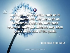 Theodore Roosevelt Quote human body two (Friends Quotes) Tags: american body create ends get human it kick need pants people popularauthor president reversed roosevelt seat sit sometimes theodoreroosevelt two when with