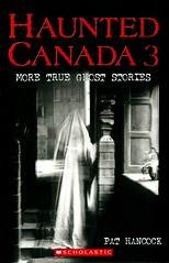 Haunted Canada 3:  More True Ghost Stories (Vernon Barford School Library) Tags: pathancock pat hancock karaannefraser karaanne fraser ghost ghosts ghoststories haunted haunting spooky scary canada canadian legends hauntedplaces hauntedhouses vernon barford library libraries new recent book books read reading reads junior high middle vernonbarford fiction fictional novel novels paperback paperbacks softcover softcovers covers cover bookcover bookcovers 9780439937771 three 3 series