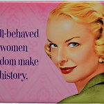 Well Behaved Women Seldom Make History! thumbnail