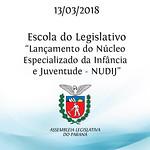 Lançamento do Núcleo Especializado da Infância e Juventude - NUDIJ da Defensoria Pública do Estado do Paraná