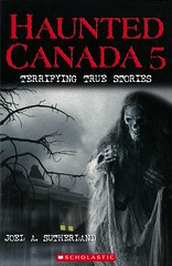 Haunted Canada 5:  Terrifying True Stories (Vernon Barford School Library) Tags: joelasutherland joel a sutherland normanlanting norman lanting ghost ghosts ghoststories haunted haunting spooky scary canada canadian legends hauntedplaces hauntedhouses vernon barford library libraries new recent book books read reading reads junior high middle vernonbarford fiction fictional novel novels paperback paperbacks softcover softcovers covers cover bookcover bookcovers 9781443139298 5 five series