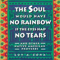 The Soul Would Have No Rainbow If the Eyes Had No Tears and other Native American Proverbs (Vernon Barford School Library) Tags: guyazona guy a zona fnmi firstnations nativepeople nativepeoples native aboriginal proverbs inspirational sayings vernon barford library libraries new recent book books read reading reads junior high middle school vernonbarford nonfiction paperback paperbacks softcover softcovers covers cover bookcover bookcovers 9780671797300