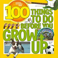 100 Things to Do Before You Grow Up (Vernon Barford School Library) Tags: lisagerry lisa gerry adventure selfrealization amusements nationalgeographic national geographic society nationalgeographicsociety nationalgeographickids kids kid vernon barford library libraries new recent book books read reading reads junior high middle school vernonbarford nonfiction paperback paperbacks softcover softcovers covers cover bookcover bookcovers 9781426315589 selfactualization selfimprovement
